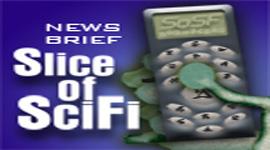 Slice of SciFi News Briefs