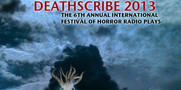Deathscribe 2013: 6th Annual Festival of Radio Horror Plays