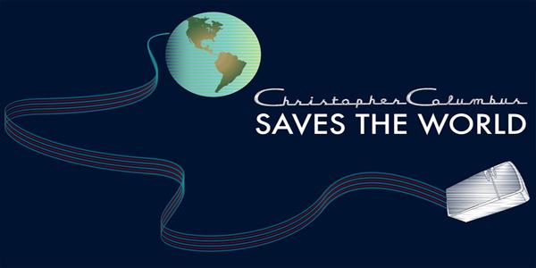 """Christopher Columbus Saves the World"""