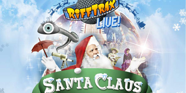"""Spice Up Your Holiday Season with """"RiffTrax Live: Santa Claus"""" The K. Gordon Murray 1959 holiday classic as you've never seen it before"""