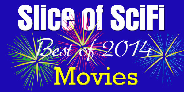 Slice of SciFi's Best of 2014: Movies Our Top Picks from 2014's genre feature films