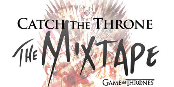 "New ""Game of Thrones"" Mixtape Coming in March ""Catch the Throne: Vol 2"" will be released free of charge"