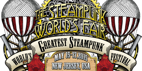 The Steampunk World's Fair 2015 Three Days of Stupendous Spectacles, Magnificent Musics & Fantastic Facial Hair!