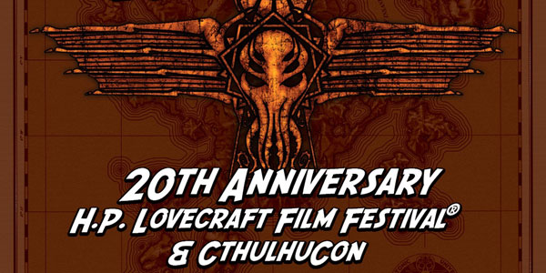 20th Anniversary H. P. Lovecraft Film Festival Celebrating stories from the mythos of the elder gods