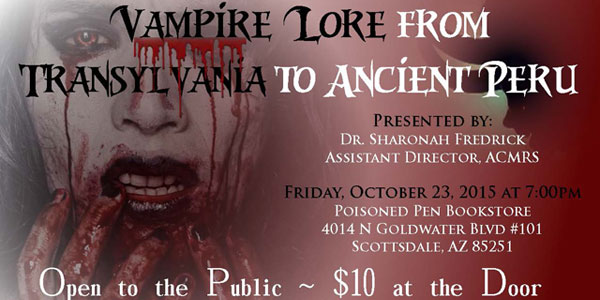 Vampire Lore from Transylvania to Ancient Peru A presentation on the history and folklore of vampires, just in time for Halloween