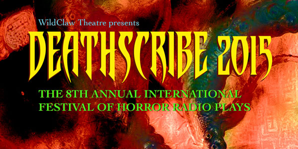 Deathscribe 2015: A Holiday Feast of Horror Consider a competition of short horror radio plays to spice up your winter holiday fare