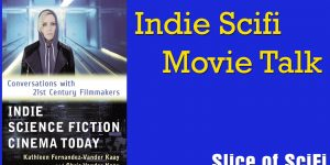 "<span class=""entry-title-primary"">Indie Scifi: Chris Vander Kaay on Conversations with Filmmakers</span> <span class=""entry-subtitle"">The new book ""Indie Science Fiction Cinema Today"" dives into the growing indie scifi movement</span>"
