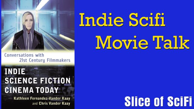 """<span class=""""entry-title-primary"""">Indie Scifi: Chris Vander Kaay on Conversations with Filmmakers</span> <span class=""""entry-subtitle"""">The new book """"Indie Science Fiction Cinema Today"""" dives into the growing indie scifi movement</span>"""