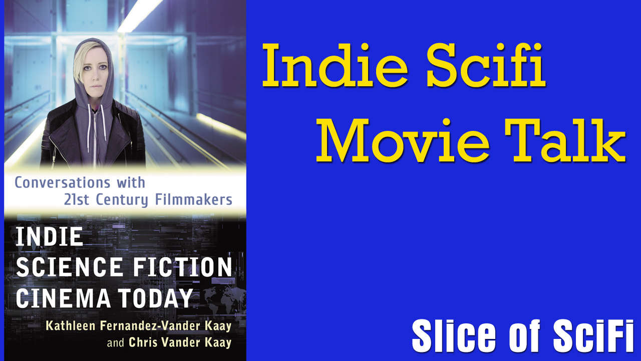 "Indie Scifi: Chris Vander Kaay on Conversations with Filmmakers The new book ""Indie Science Fiction Cinema Today"" dives into the growing indie scifi movement"