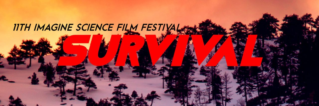 11th Annual Imagine Science Film Festival The theme of the 2018 festival is SURVIVAL