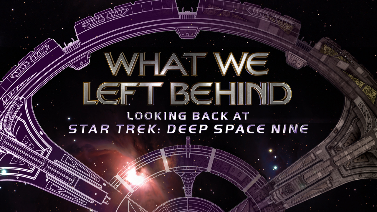 "The DS9 Documentary ""What We Left Behind"" The trailer debuts today ahead of special Fathom Events screenings"