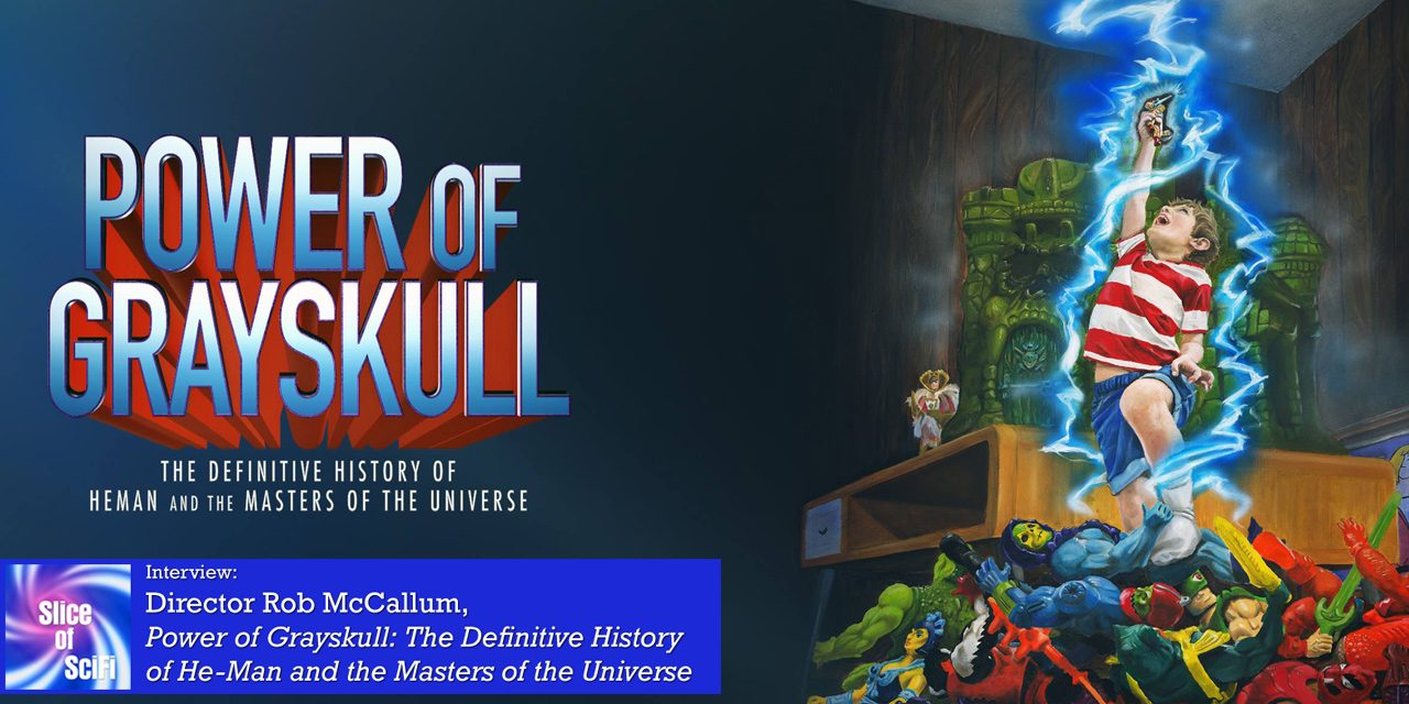 """Power of Grayskull"": Rob McCallum Talks He-Man History Interviews with the people who made the toys, the TV show, the feature film, and more"