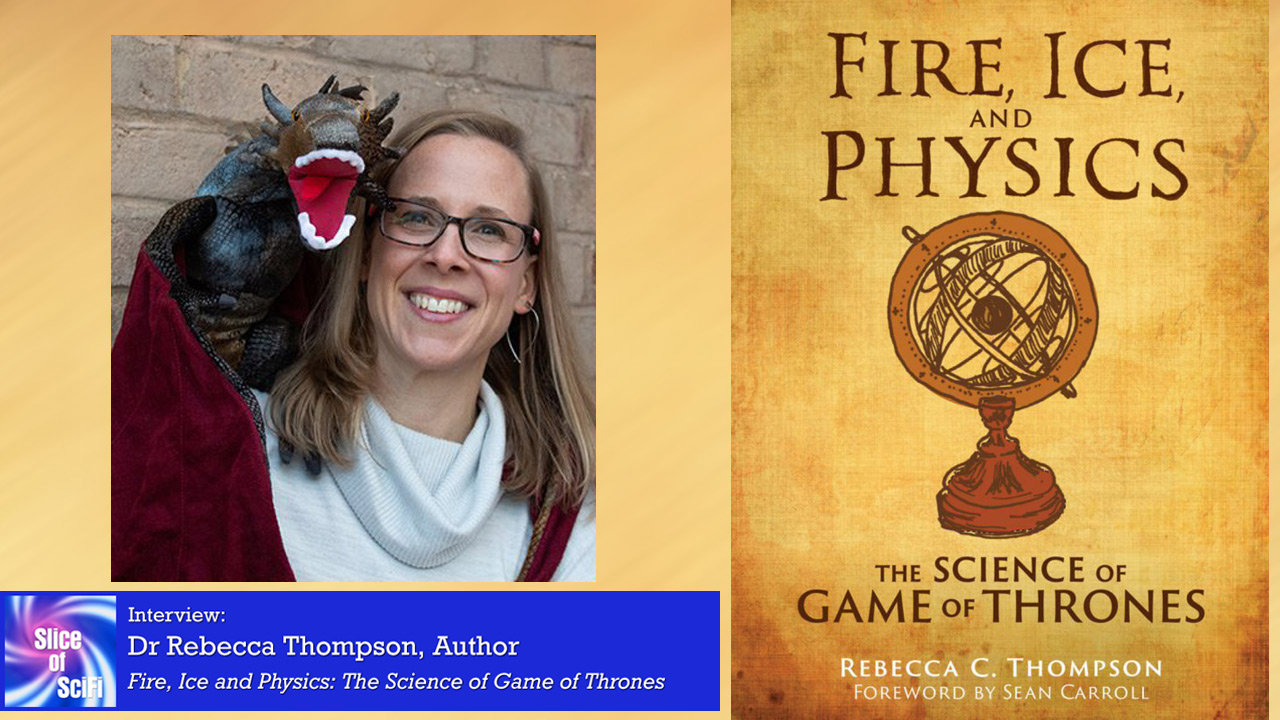 "Dr Rebecca Thompson and the Science of ""Game of Thrones"" ""Fire, Ice and Physics"" dives deep into the plausible aspects of the magic of Westeros"